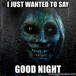 Uninvited house guest - I just wanted to say good night