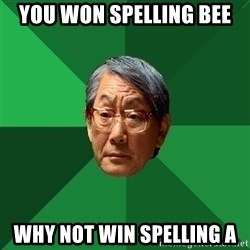 High Expectations Asian Father - you won spelling bee why not win spelling a