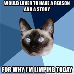 Chronic Illness Cat - would lover to have a reason and a story for why i'm limping today