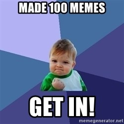 Success Kid - Made 100 memes GET IN!