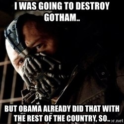 Bane Permission to Die - i was going to destroy gotham.. but obama already did that with the rest of the country, so..