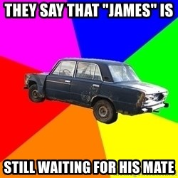 "AdviceCar - THEY SAY THAT ""JAMES"" IS  STILL WAITING FOR HIS MATE"