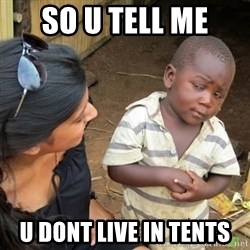 Skeptical 3rd World Kid - SO U TELL ME  U DONT LIVE IN TENTS