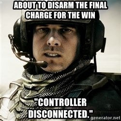 "battlefield3butthurt - about to disarm the final charge for the win ""controller disconnected."""