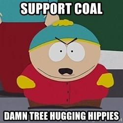 Eric Cartman - support coal damn tree hugging hippies