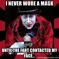 willianss - i never wore a mask until the fart contacted my face...
