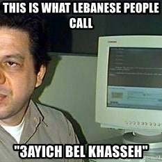 """pasqualebolado2 - THIS IS WHAT LEBANESE PEOPLE CALL """"3AYICH BEL KHASSEH"""""""
