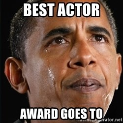 Obama Crying - Best actor award goes to