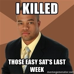Successful Black Man - I killed  Those easy Sat's last week
