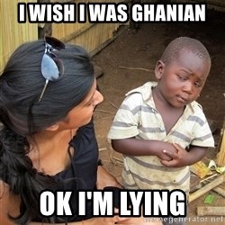 Skeptical African Child - i wish i was GHANIAN ok i'm lying