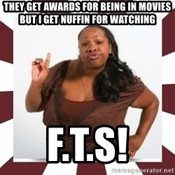 Sassy Black Woman - they get awards for being in movies but i get nuffin for watching f.t.s!