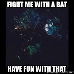 Bagul - Fight me with a bat Have Fun with that