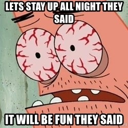 Patrick - Lets stay up all night they said it will be fun they said
