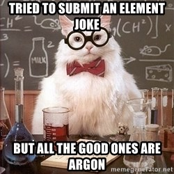 Science Cat - Tried to submit an element joke But all the good ones are argon