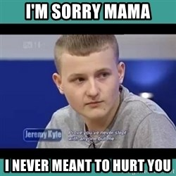 Sympathy Sacha - I'm sorry mama i never meant to hurt you