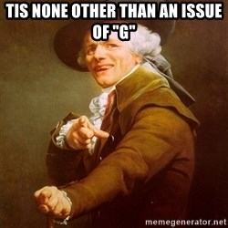 """Joseph Ducreux - tis none other than an issue of """"g"""""""