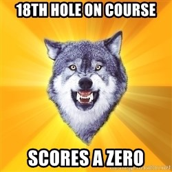Courage Wolf - 18th hole on course scores a zero