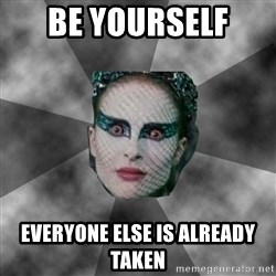 Black Swan Eyes - BE YOURSELF  EVERYONE ELSE IS ALREADY TAKEN