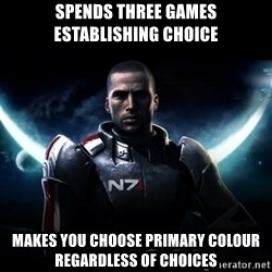 Mass Effect - Spends Three games establishing choice Makes you choose primary colour regardless of choices