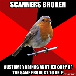 Retail Robin - scanners broken customer brings another copy of the same product to help