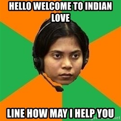 Stereotypical Indian Telemarketer - hello welcome to indian love line how may i help you