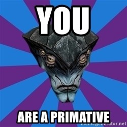 Javik the Prothean - you are a primative