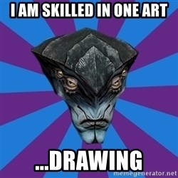 Javik the Prothean - I AM SKILLED IN ONE ART ...DRAWING
