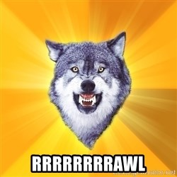 Courage Wolf -  rrrrrrrrawl