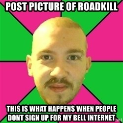 Crazy Cody - post picture of roadkill this is what happens when people dont sign up for my bell internet
