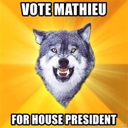 Courage Wolf - vote mathieu for house president