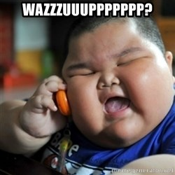 fat chinese kid - Wazzzuuuppppppp?