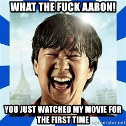 mr chow hangover - what the fuck aaron! you just watched my movie for the first time