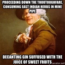 Joseph Ducreux - Proceeding down the thoutoughfare, Consuming east indian herbs in mine pipe Decanting gin suffused with the juice of sweet fruits