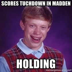 Bad Luck Brian - Scores Tuchdown in madden  holding