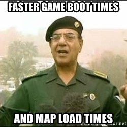 Iraqi Information Minister - Faster game boot times and map load times