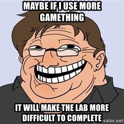 Gabe Newell trollface - maybe if i use more gamething it will make the lab more difficult to complete