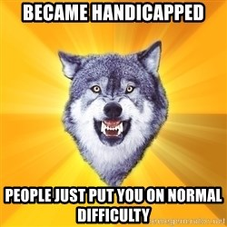 Courage Wolf - BecAme handiCapped People just put You on normal dIfficultY
