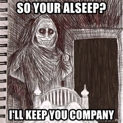 Uninvited house guest - SO YOUR ALSEEP? i'll keep you company