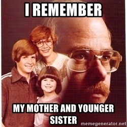 Vengeance Dad - i remember my mother and younger sister