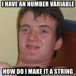 Really highguy - I have an number variable how do i make it a string