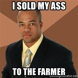 Successful Black Man - i sold my ass to the farmer