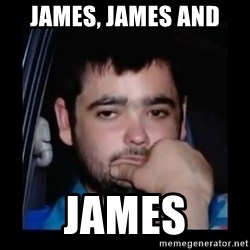 just waiting for a mate - James, James AND JAMES