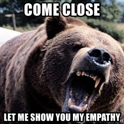 Bear week - Come close let me show you my empathy