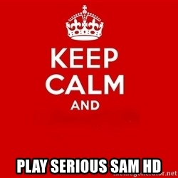 Keep Calm 2 -  play serious sam hd