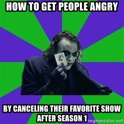 mr joker - how to get people angry by canceling their favorite show after season 1