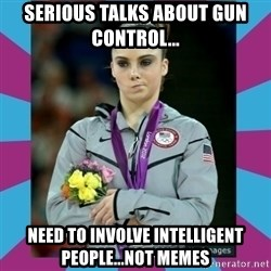 Makayla Maroney  - serious talks about gun control... need to involve intelligent people...not memes