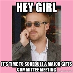 Hey Girl - Hey Girl It's time to schedule a major gifts committee meeting