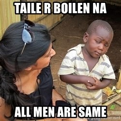 Skeptical African Child - Taile r boilen na All men are same