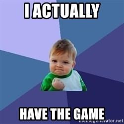 Success Kid - I actually have the game