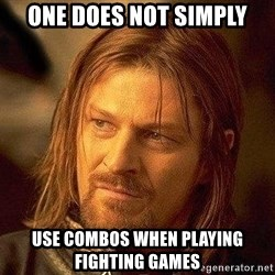 Boromir - one does not simply use combos when playing fighting games